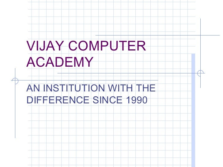 VIJAY COMPUTERACADEMYAN INSTITUTION WITH THEDIFFERENCE SINCE 1990