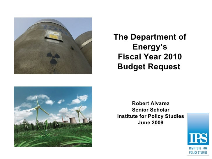 The Department of Energy's Fiscal Year 2010 Budget Request  Robert Alvarez Senior Scholar Institute for Policy Studies Jun...