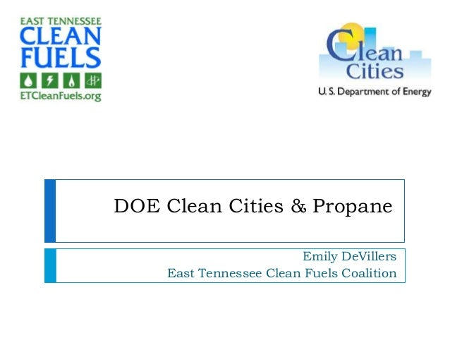 DOE Clean Cities & Propane Emily DeVillers East Tennessee Clean Fuels Coalition