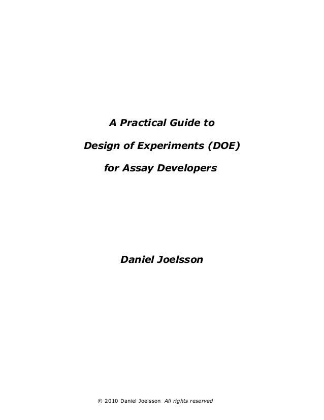 A Practical Guide to Design of Experiments (DOE) for Assay Developers  Daniel Joelsson  © 2010 Daniel Joelsson All rights ...