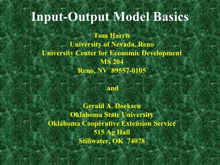 Input-Output Model Basics Tom Harris University of Nevada, Reno University Center for Economic Development MS 204 Reno, NV...