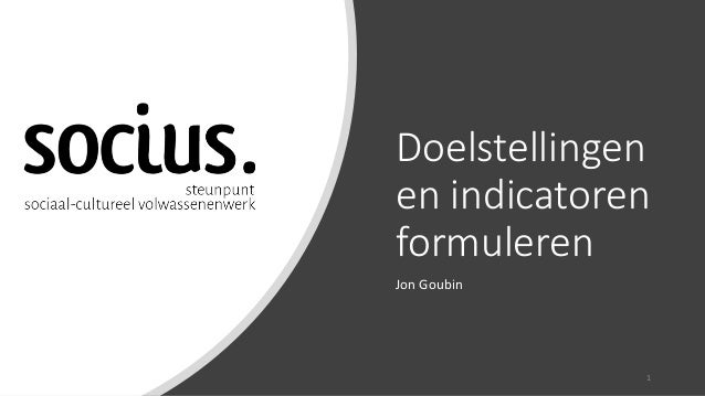 Doelstellingen en indicatoren formuleren Jon Goubin 1