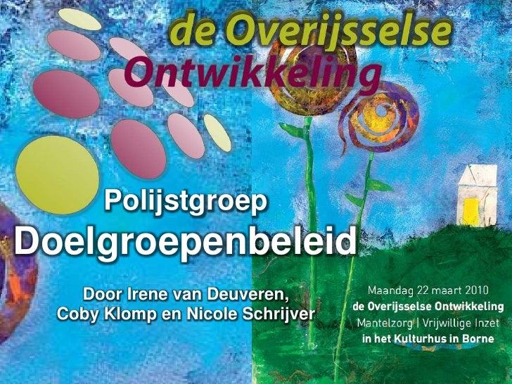 Polijstgroep<br />Doelgroepenbeleid<br />Door Irene van Deuveren, <br />Coby Klomp en Nicole Schrijver<br />