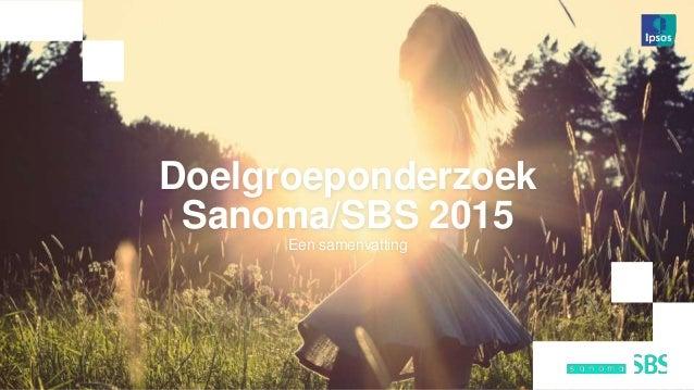 1 Doelgroeponderzoek Sanoma/SBS 2015 Een samenvatting
