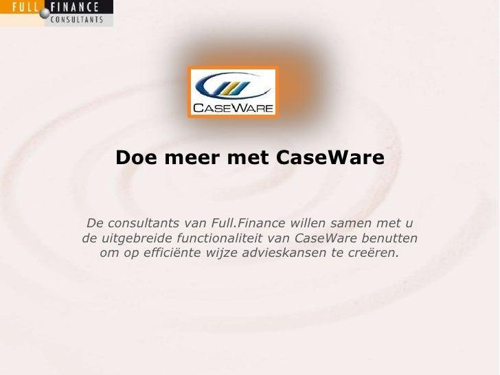 Doe meer met CaseWare De consultants van Full.Finance willen samen met ude uitgebreide functionaliteit van CaseWare benutt...