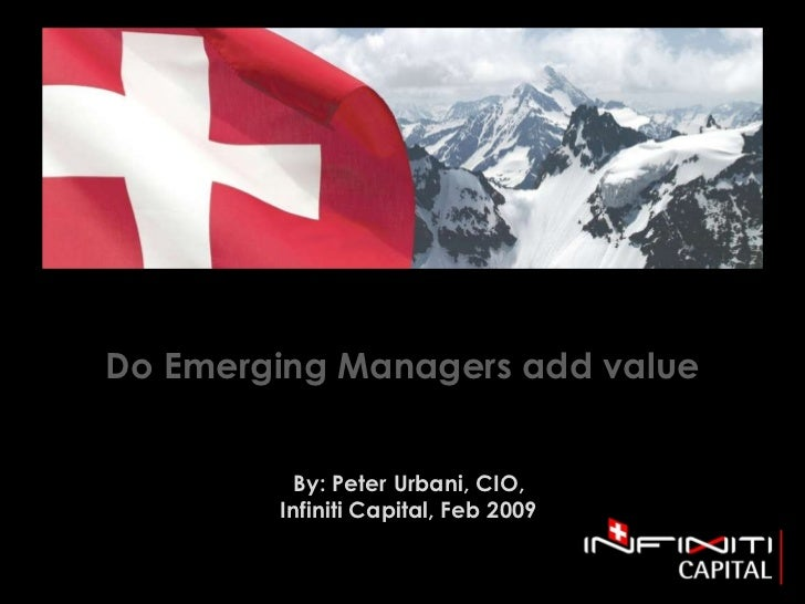 Do Emerging Managers add value By: Peter Urbani, CIO, Infiniti Capital, Feb 2009