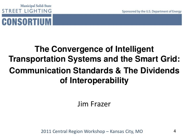 The Convergence of IntelligentTransportation Systems and the Smart Grid:Communication Standards & The Dividends           ...