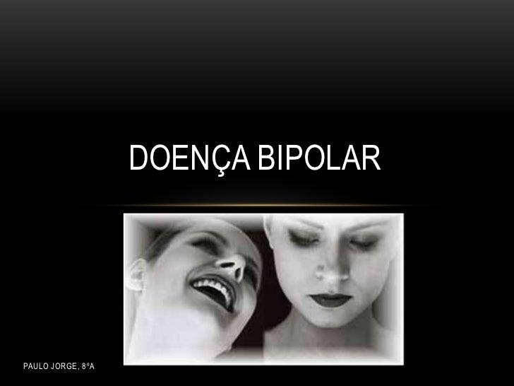 Doença bipolar<br />Paulo Jorge, 8ºA<br />