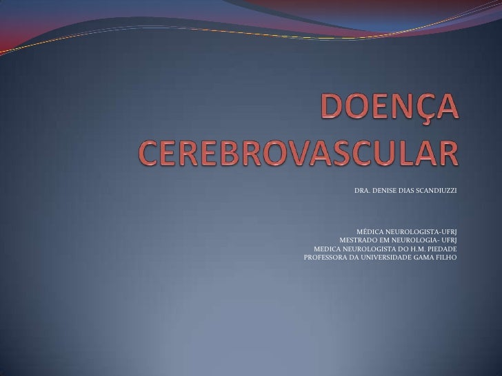 DRA. DENISE DIAS SCANDIUZZI             MÉDICA NEUROLOGISTA-UFRJ        MESTRADO EM NEUROLOGIA- UFRJ  MEDICA NEUROLOGISTA ...