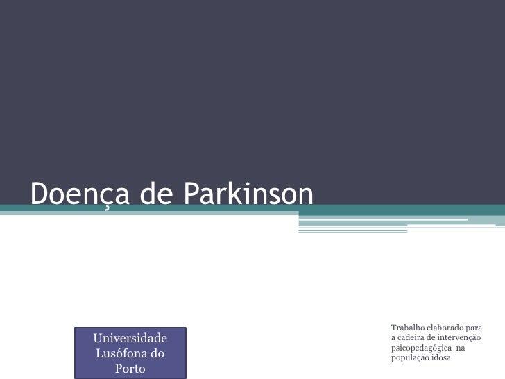 Doença de Parkinson                          Trabalho elaborado para     Universidade      a cadeira de intervenção       ...