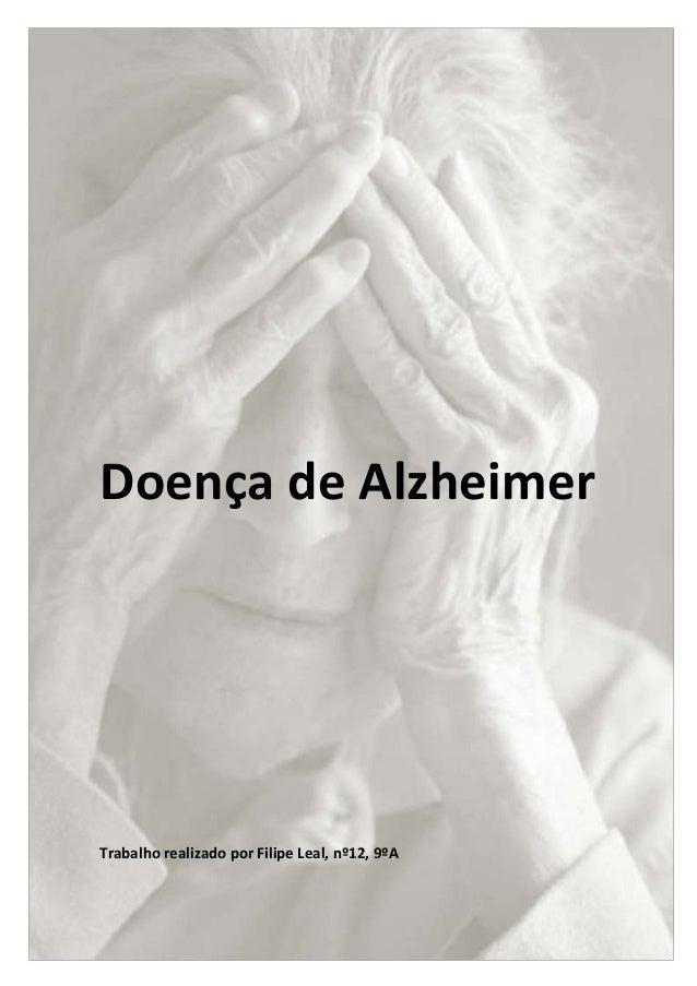 Doença de AlzheimerTrabalho realizado por Filipe Leal, nº12, 9ºA                                    1