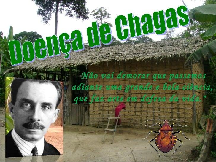 """Trypanossoma cruzi Doença de Chagas """" Não vai demorar que passemos adiante uma grande e bela ciência, que faz arte em..."""