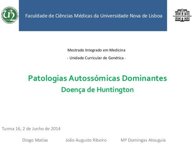 Patologias Autossómicas Dominantes Doença de Huntington Faculdade de Ciências Médicas da Universidade Nova de Lisboa Mestr...