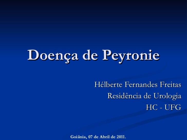 Doença de Peyronie Hélberte Fernandes Freitas Residência de Urologia HC - UFG Goiânia, 07 de Abril de 2011.