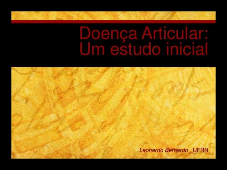 Doença Articular: Um estudo inicial<br />Leonardo Bernardo _UFRN<br />