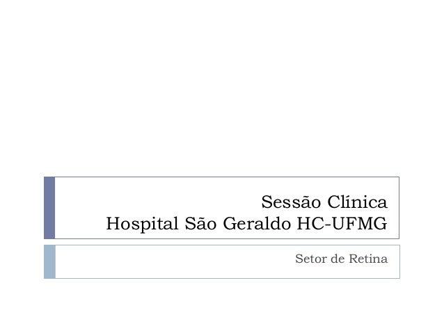 Sessão Clínica Hospital São Geraldo HC-UFMG Setor de Retina