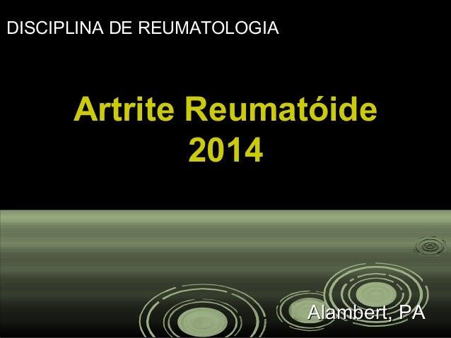 Artrite ReumatóideArtrite Reumatóide 20142014 Alambert, PAAlambert, PA DISCIPLINA DE REUMATOLOGIA