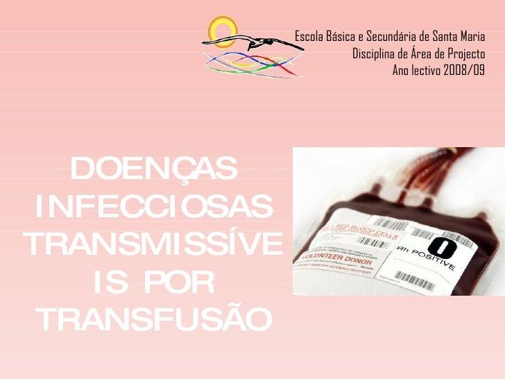 DOENÇAS INFECCIOSAS TRANSMISSÍVEIS POR TRANSFUSÃO SIDA, Hepatite viral e Sífilis Escola Básica e Secundária de Santa Maria...