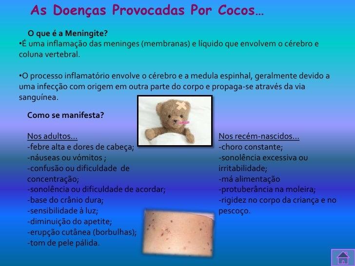 As Doenças Provocadas Por Cocos…   O que é a Meningite?•É uma inflamação das meninges (membranas) e líquido que envolvem o...