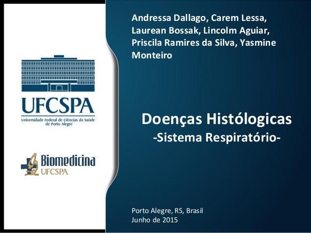 Doenças Histólogicas -Sistema Respiratório- Andressa Dallago, Carem Lessa, Laurean Bossak, Lincolm Aguiar, Priscila Ramire...