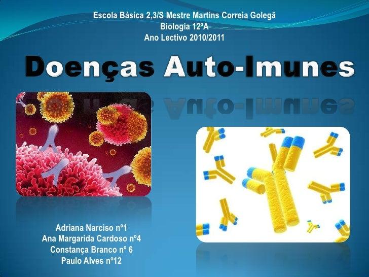 Escola Básica 2,3/S Mestre Martins Correia Golegã<br />Biologia 12ºA<br />Ano Lectivo 2010/2011<br />Doenças Auto-Imunes<b...