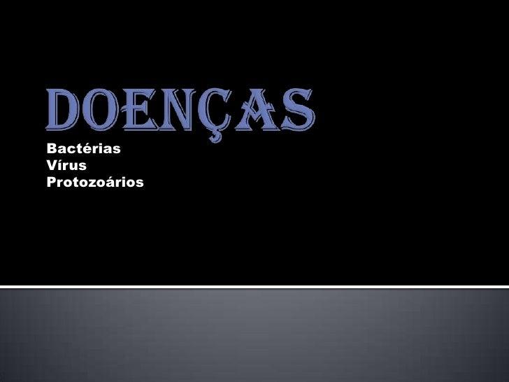Doenças<br />Bactérias<br />Vírus<br />Protozoários<br />