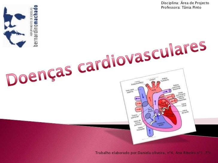 Disciplina: Área de Projecto<br />Professora: Tânia Pinto<br />Doenças cardiovasculares<br />Trabalho elaborado por:Daniel...
