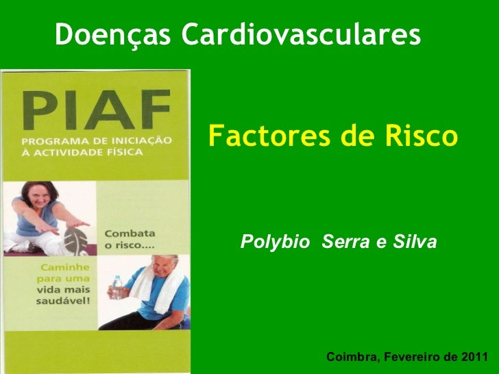 Doenças Cardiovasculares Factores de Risco Polybio  Serra e Silva Coimbra, Fevereiro de 2011