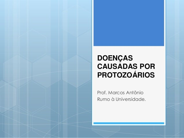 DOENÇAS CAUSADAS POR PROTOZOÁRIOS Prof. Marcos Antônio Rumo à Universidade.