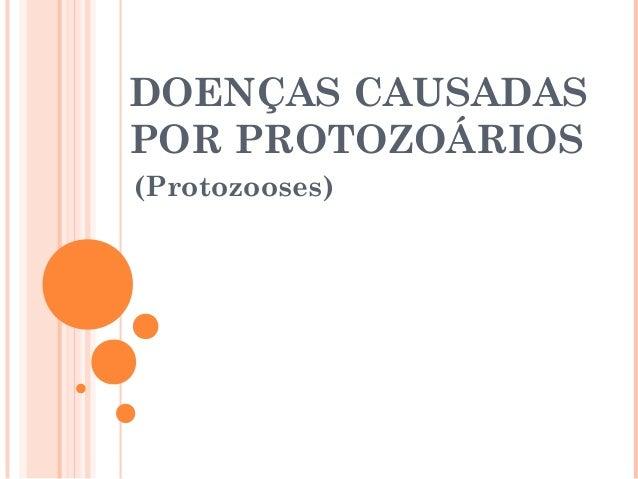 DOENÇAS CAUSADAS POR PROTOZOÁRIOS (Protozooses)