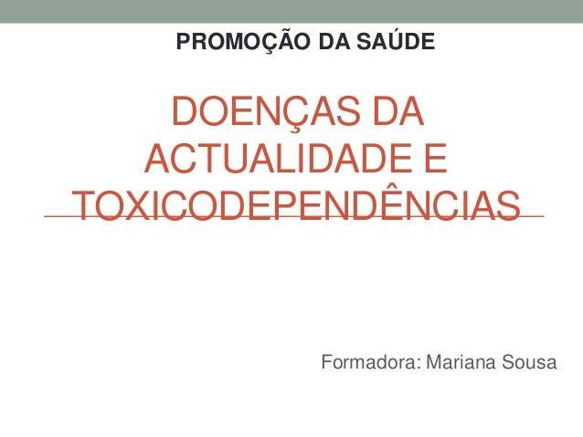 DOENÇAS DA ACTUALIDADE E TOXICODEPENDÊNCIAS Formadora: Mariana Sousa PROMOÇÃO DA SAÚDE