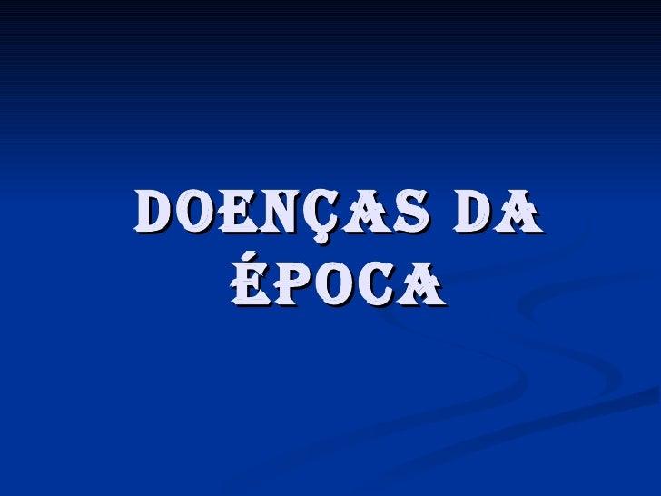 DOENÇAS DA ÉPOCA