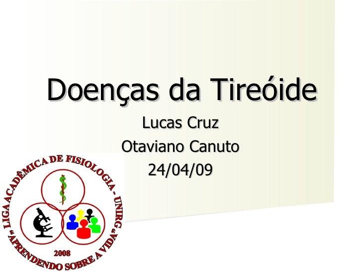 Doenças da Tireóide Lucas Cruz Otaviano Canuto 24/04/09