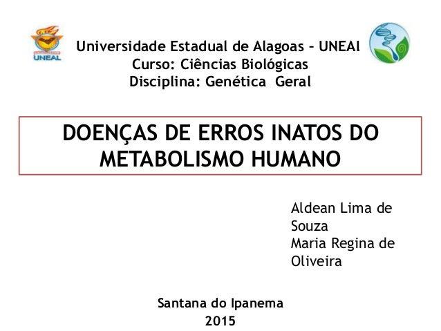 Santana do Ipanema 2015 Universidade Estadual de Alagoas – UNEAL Curso: Ciências Biológicas Disciplina: Genética Geral Ald...