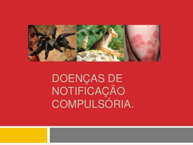 DOENÇAS DE NOTIFICAÇÃO COMPULSÓRIA.