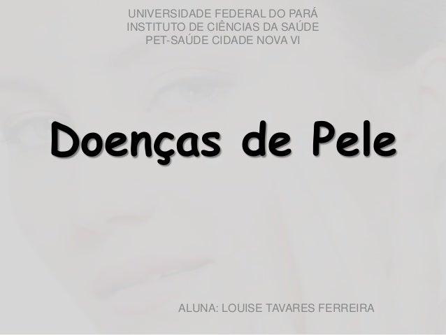 UNIVERSIDADE FEDERAL DO PARÁ  INSTITUTO DE CIÊNCIAS DA SAÚDE  PET-SAÚDECIDADE NOVA VI  ALUNA: LOUISE TAVARES FERREIRA  Doe...