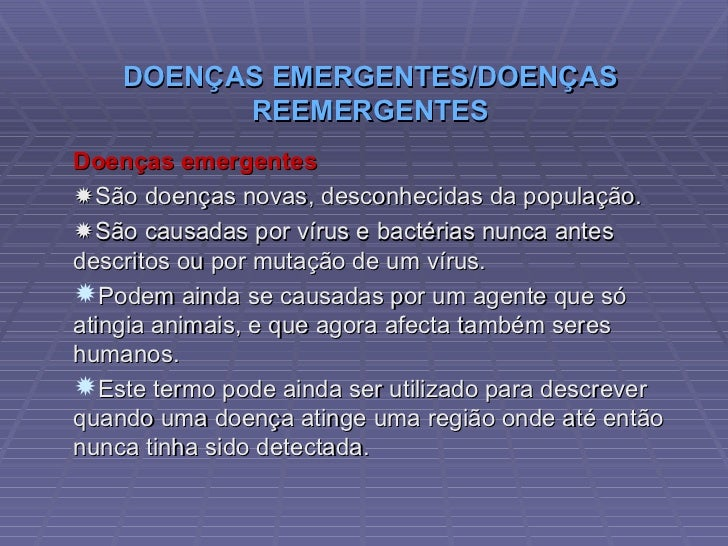 DOENÇAS EMERGENTES/DOENÇAS REEMERGENTES <ul><li>Doenças emergentes </li></ul><ul><li> São doenças novas, desconhecidas da...