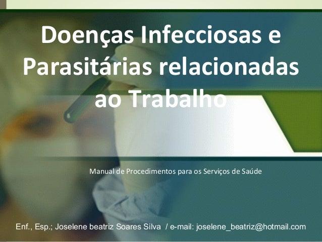 Doenças Infecciosas e Parasitárias relacionadas ao Trabalho Manual de Procedimentos para os Serviços de Saúde  Enf., Esp.;...
