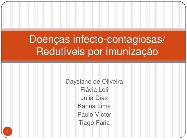 Doenças infecto-contagiosas/     Redutíveis por imunização           Daysiane de Oliveira               Flávia Loli       ...