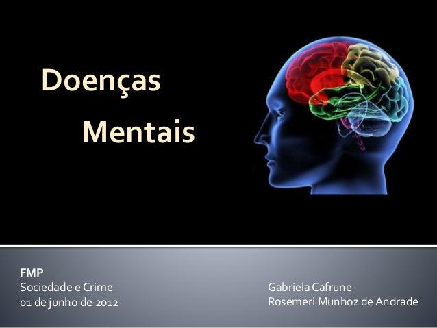 Doenças  FMP  Sociedade e Crime  01 de junho de 2012  Gabriela Cafrune  Rosemeri Munhoz de Andrade  Mentais