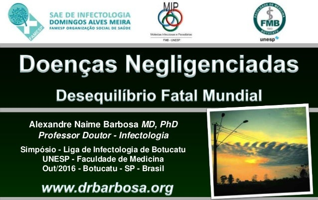 Alexandre Naime Barbosa MD, PhD Professor Doutor - Infectologia Simpósio - Liga de Infectologia de Botucatu UNESP - Faculd...
