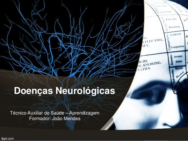 Doenças Neurológicas  Técnico Auxiliar de Saúde – Aprendizagem  Formador: João Mendes