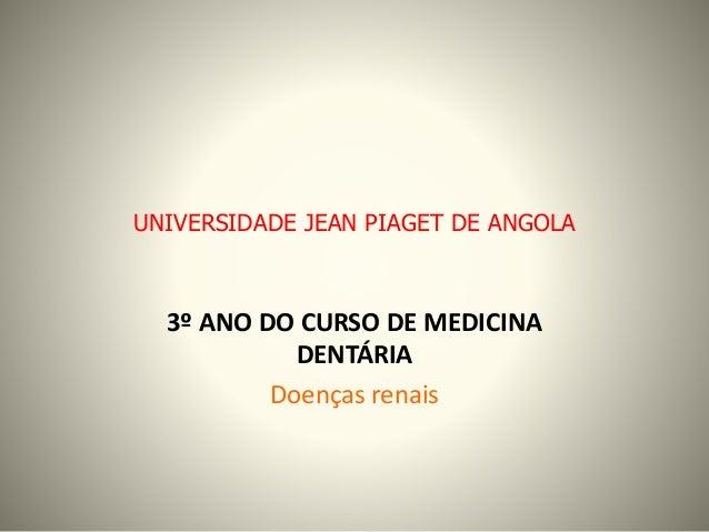 UNIVERSIDADE JEAN PIAGET DE ANGOLA 3º ANO DO CURSO DE MEDICINA DENTÁRIA Doenças renais