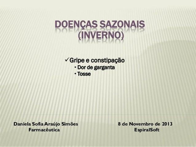 DOENÇAS SAZONAIS (INVERNO) Gripe e constipação • Dor de garganta • Tosse  Daniela Sofia Araújo Simões Farmacêutica  8 de ...