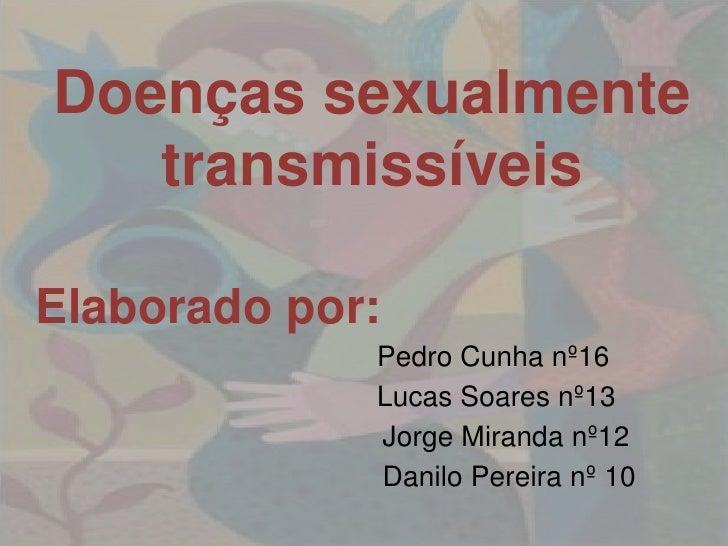 Doenças sexualmente    transmissíveis  Elaborado por:              Pedro Cunha nº16              Lucas Soares nº13        ...