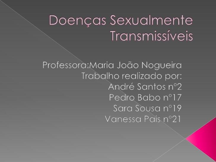 Doenças Sexualmente Transmissíveis<br />Professora:Maria João Nogueira   <br />Trabalho realizado por:<br />André Santos n...