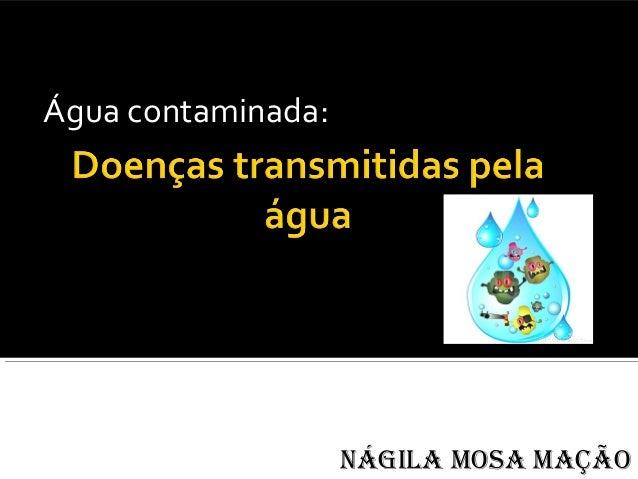 Água contaminada:Nágila Mosa Mação