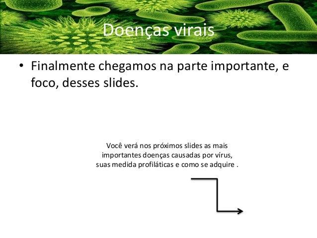 • Finalmente chegamos na parte importante, e foco, desses slides. Doenças virais Você verá nos próximos slides as mais imp...