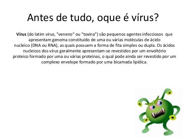 """Antes de tudo, oque é vírus? Vírus (do latim virus, """"veneno"""" ou """"toxina"""") são pequenos agentes infecciosos que apresentam ..."""