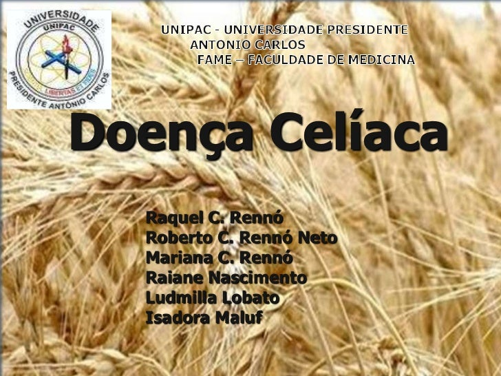 UNIPAC - UNIVERSIDADE PRESIDENTE             ANTONIO CARLOS           FAME – FACULDADE DE MEDICINA<br />Doença Celíaca<br ...